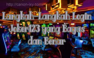 Langkah-Langkah Login Joker123 yang Bagus dan Benar
