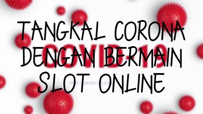 Tangkal Corona Dengan Bermain Slot Online