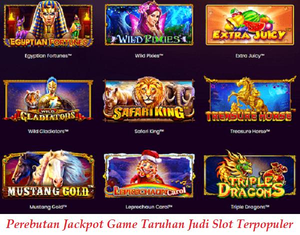 Perebutan Jackpot Game Taruhan Judi Slot Terpopuler